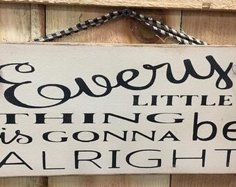 Every Little Thing Is Gonna Be Alright Primitive Wood Sign