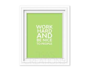 Work Hard and Be Nice to People Print