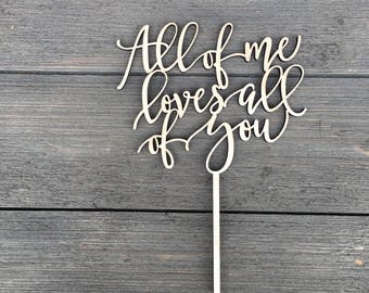 """All of me loves all of you Wedding Cake Topper 6"""" inches wide, Wood Cake Topper, Love Cake Topper, Rustic Cake Topper, Cute Cake Topper"""