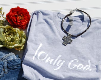 Soft, faith t shirts.  |Only God. is a design that is guaranteed to share your faith!  Heather gray, fitted t-shirt, true to size.