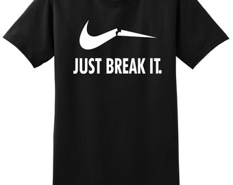 Just Break It Nike Just Do it Spoof Tee Shirts - up to 5x