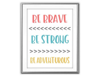 SALE-Be Brave Be Strong Be Adventurous- Digital Print-Wall Art-Digital Designs-Dorm Decor-Gallery Wall-Typography-Boho Baby Decor