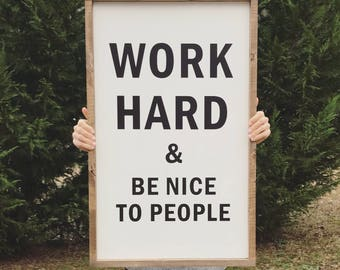 Work hard and be nice to people, wood sign