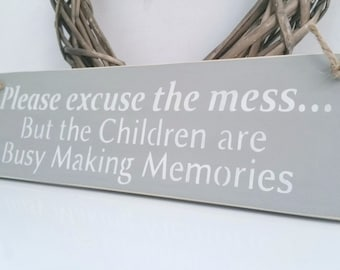Please excuse the mess... but the children are making memories, sign, Shabby Chic, painted in Annie Sloan