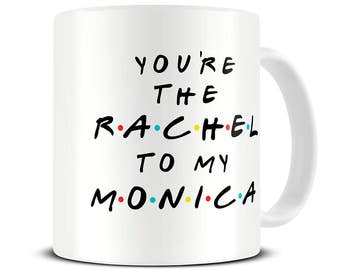 Best Friend Gift - Best Friends Mug - Rachel to my Monica Coffee Mug - MG615