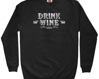 Drink Wine Hoodie - Men S M L XL 2x 3x - Wine Hoody, Sweatshirt, Gift, Lover, Sommelier, Red, White - 4 Colors