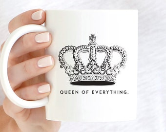 Queen of Everything Coffee Mug, Queen Coffee Mug, Feminist, Coffee Mug, White Mug, Funny Mug, Sarcastic Coffee Mug, Coffee Cup