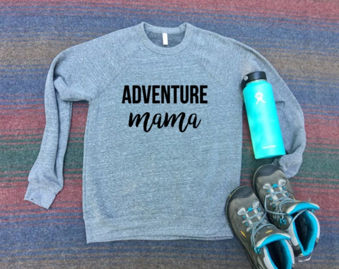 Adventure Mama Sweatshirt - Mom Sweatshirt - Sweatshirt for Mom -Mom Shirt - Hiking Shirt- Women's Shirt - Women's Clothing-Gift for Mom