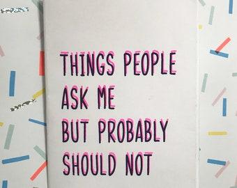 Things People Ask Me But Probably Should Not Zine, Risograph Zine, DIY Zine, Queer Zine, Original Artwork