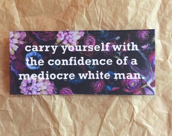 Carry Yourself With the Confidence of a Mediocre White Man - (Small)