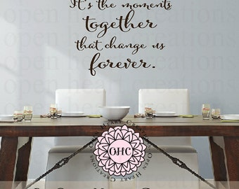 Family Wall Decal Saying - Its the Moments Together That Change Us Forever Vinyl Decal - Kitchen Table Dining Room Saying 22H X 28W Qt0140