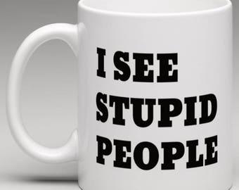 I See Stupid People  - Novelty Mug