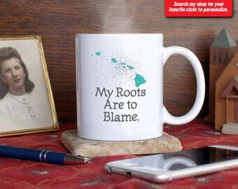 Hawaii HI Coffee Mug Cup My Roots Are To Blame Run Deep Funny Gift Present Custom Color Honolulu, Kailua, Kapolei, Mauna, Pearl Harbor