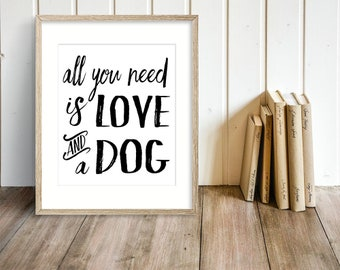 All You Need is Love and a Dog - Digital Download Quote / Artwork / Typography Print