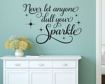 Never Let Anyone Dull Your Sparkle Vinyl Decal Vinyl Wall