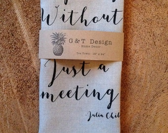 A Party Without Cake is Just A Meeting- Julia Child Quote 100% Linen Screen Printed Tea Towel, Hostoss Gift, Wedding Gift