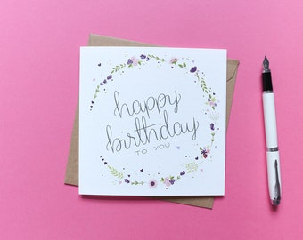 Happy Birthday to you - Beautiful Floral Birthday card - Illustrated & Hand-lettered Birthday Card