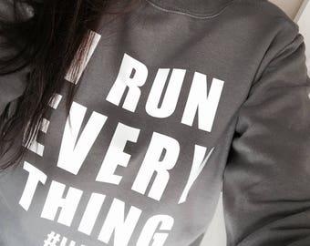 I Run Everything Grey Sweatshirt