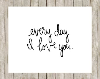 Every Day I Love You.  8x10 digital printable.  Nursery/home decor print.