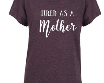 Tired As A Mother Dolman Tee