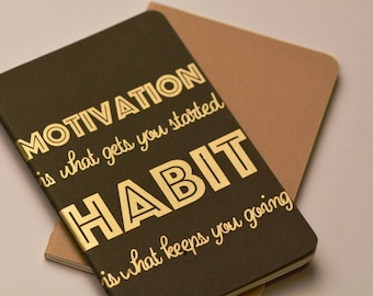 Motivation is What Gets You Started, Habit is What Keeps You Going (Customized Moleskine Notebook)