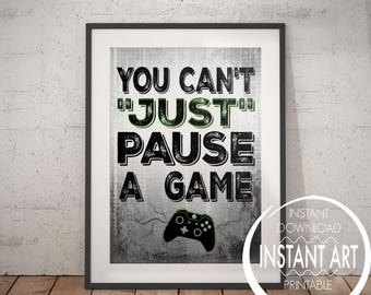 You can't Just Pause a Game - VIDEO GAME POSTER - X Box Controller - Video Game Wall Art - gift for teen - Game room  Teenage bedroom  Gamer