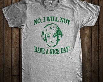 No I Will Not Have a Nice Day! Funny Golden Girls Shirt Dorothy Zbornak Graphic T-Shirt