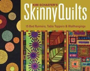 Skinny Quilts, Quilt Patterns, Easy Quilt Patterns, Table Runners, Wallhangings, by Kim Schaefer, 9781607054399