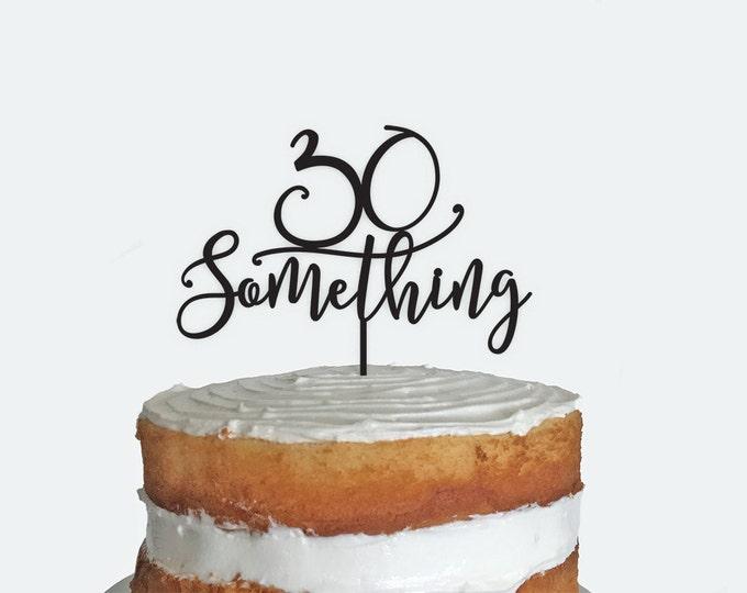 Birthday Cake Topper - 30 Something - Acrylic or Wood