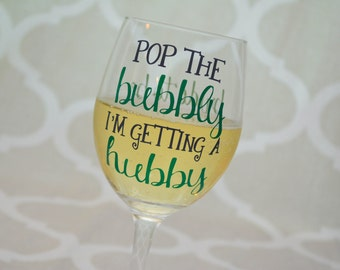 Pop the Bubbly Hubby Engagement wine Glass Bride to Be
