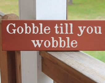 Gobble till you wobble, Funny Harvest Sign, Thanksgiving Wood Sign, Turkey Sign