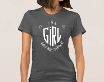 I am a girl  What's your Super power T SHIRT