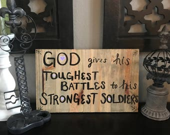"Handmade Wooden Sign: ""God Gives His Toughest Battles To His Strongest Soldiers"""
