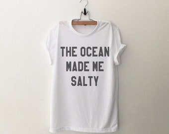The ocean made me salty Graphic Tee Women T-shirt Tumblr Clothing Hipster Shirts Screen Print Funny T Shirts for Teens Teenager Gift for her