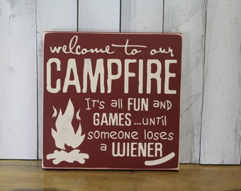 Welcome to our CAMPFIRE sign/it's all FUN and Games/until someone loses a Wiener/Backyard Sign/Funny Sign/Yard Sign/Ca