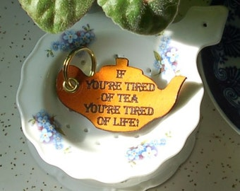If You're Tired of Tea, You're Tired of Life - Keychain