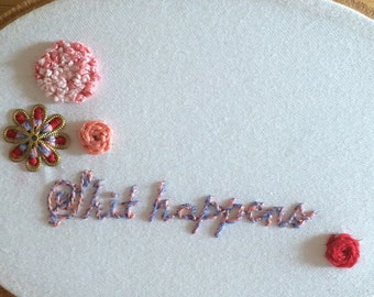 Embroidery hoop wall art shit happens quote with flowers - small dainty and cute present