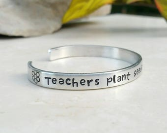 Teachers Plant Seeds, Teacher Gift, Gift for Teacher, Stamped Jewelry, Engraved Bracelet, Quote Bracelet, Personal Gift, Flowers Grow