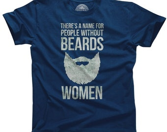 Beard T-Shirt - There's a Name for People Without Beards Women  - Mens & Ladies Sizes (Small-3X) - (Please see SIZING CHART in Item Details)