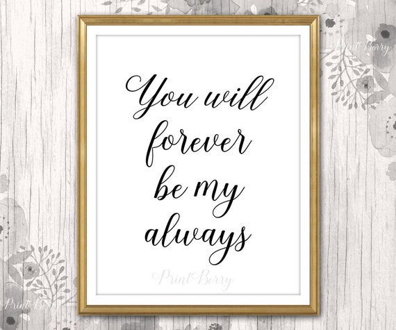 New Relationship Love Quotes: You Will Forever Be My Always Printable Quotes Print Printable