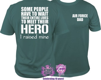 Air Force Dad Shirt, Air force Dad T shirt, Air Force T, ANY COLOR Meet my Hero I raised mine Air Force DAD  T Shirt  S to 3X