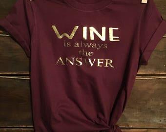 Wine is always the answer. wine shirt. weekend shirt. girls weekend. brunch shirt. wine tasting shirt. vacation shirt.weekend getaway shirt.