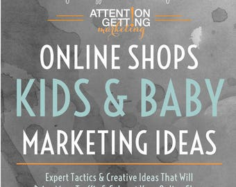 Kids & Baby Shops Marketing Ideas Ebook from Attention-Getting.com Etsybaby