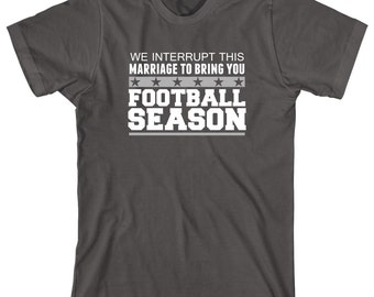 We Interrupt This Marriage To Bring You Football Season Shirt, funny, fantasy football, house rivals, wife, husband, gift idea - ID: 1599