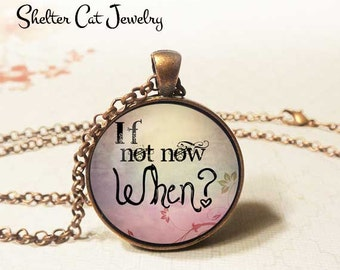 "If Not Now When Necklace - 1-1/4"" Circle Pendant or Key Ring - Photo Art - Wearable Art Empowerment, Inspiration, Motivation, Spiritual Gift"
