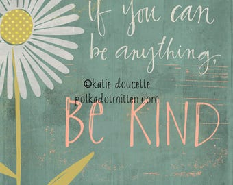 If you can be anything, be kind.
