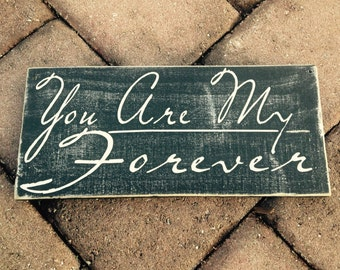You are my Forever (Choose Color)  Rustic Shabby Chic Wood Wall Decor Sign