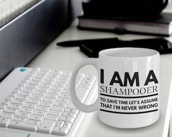 Shampooer Mug - Fun Shampooer Mug - Shampooer Coffee Mug - I'm a Shampooer To Save Time Let's Assume That I'm Never Wrong