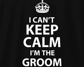 I can't keep calm Groom gift T 162 from bride groom shirt groomsmen gift bride and groom sign groom tshirt wedding tuxedo shirts groom to be