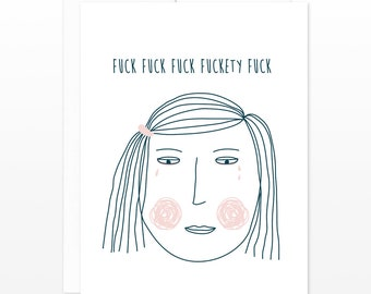 F*ckty F*ck Sad Girl Swearing Greeting Card - Breakup Card, Being Sad Card, I'm Sorry Card, So Many Feelings Card